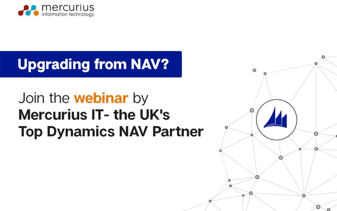 Upgrading from NAV? Join the webinar by Mercurius IT- the UK's Top Dynamics NAV Partner