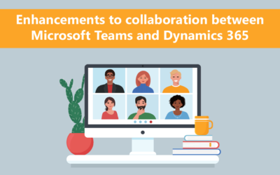 Enhancements to collaboration between Microsoft Teams and Dynamics 365