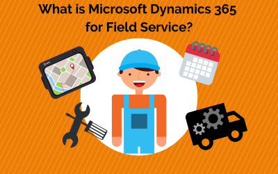 What is Microsoft Dynamics 365 for Field Service?